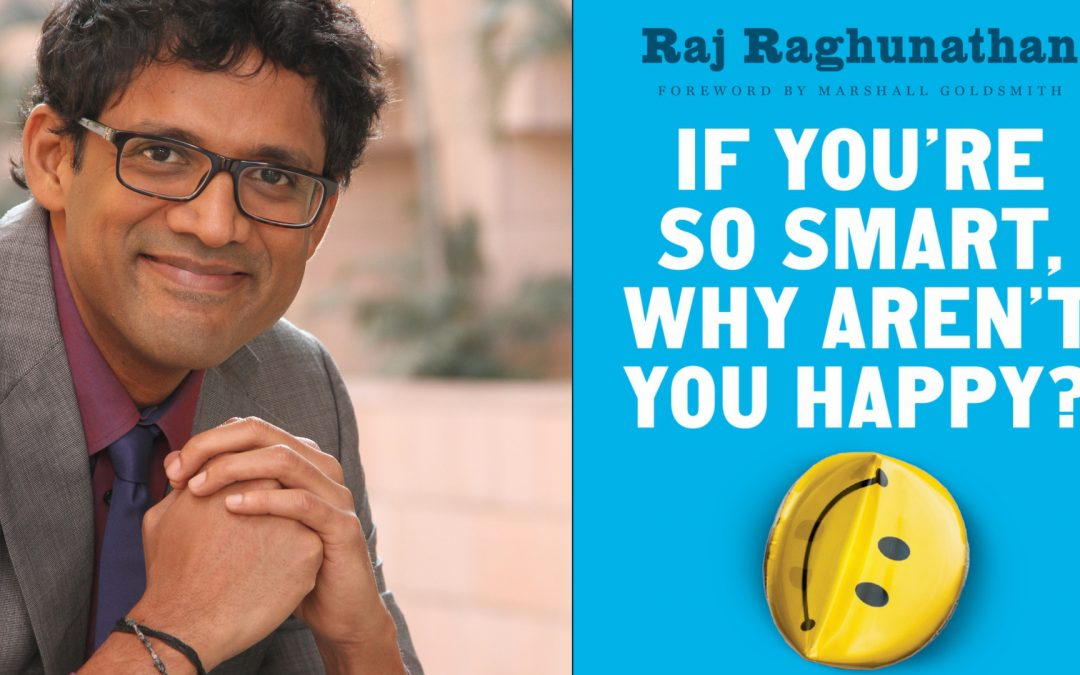 If you're so smart, why aren't you happy? Interview with Prof Raj Raghunathan